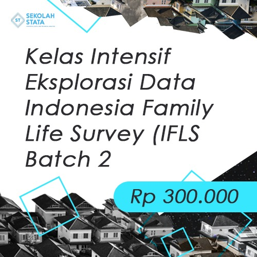 Kelas Intensif Eksplorasi Data Indonesia Family Life Survey (IFLS ) Bath 2 (DITUTUP)